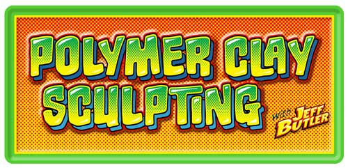 Class banner: Polymer Clay Sculpting with Jeff Butler